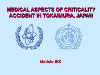 MEDICAL ASPECTS OF CRITICALITY ACCIDENT IN TOKAIMURA, JAPAN