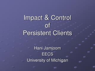 Impact  &  Control  of Persistent Clients