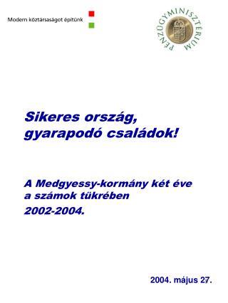 Sikeres ország, gyarapodó családok! A Medgyessy-kormány két éve a számok tükrében 2002-2004.