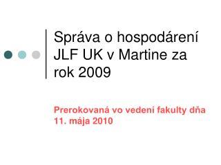 Správa o hospodárení JLF UK v Martine za rok 2009