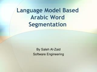 Language Model Based Arabic Word Segmentation