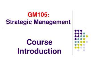 GM105 : Strategic Management
