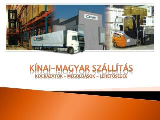 Kínai-magyar szállítás Kockázatok – megoldások - lehetőségek