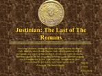 Justinian: The Last of The Romans