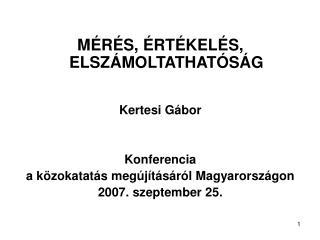 MÉRÉS, ÉRTÉKELÉS, ELSZÁMOLTATHATÓSÁG Kertesi Gábor Konferencia