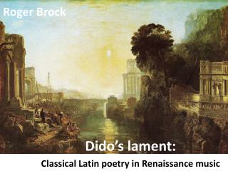 Dido's lament:   Classical Latin poetry in Renaissance music