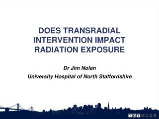 DOES TRANSRADIAL INTERVENTION IMPACT RADIATION EXPOSURE