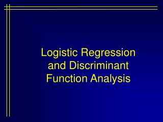 Logistic Regression and Discriminant Function Analysis