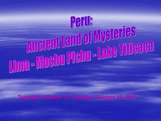 Peru: Ancient Land of Mysteries Lima - Machu Pichu - Lake Titicaca