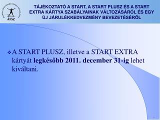 A START PLUSZ, illetve a START EXTRA kártyát  legkésőbb 2011. december 31-ig  lehet kiváltani.