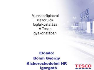 Előadó: Bőhm György Kiskereskedelmi HR Igazgató