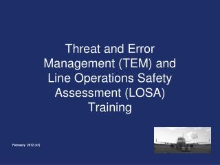 Threat and Error Management (TEM) and Line Operations Safety Assessment (LOSA) Training