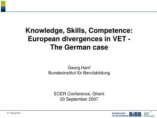 Knowledge, Skills, Competence: European divergences in VET - The German case Georg Hanf