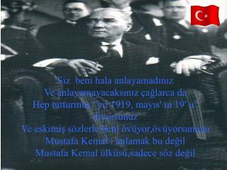 Mustafa Kemal'i anlamak aldatmak değil, Mustafa Kemal ülküsü sadece söz değil....
