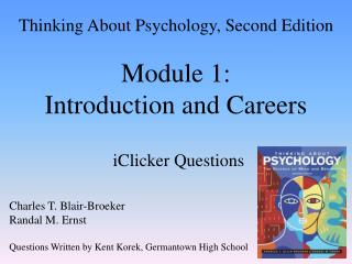 Thinking About Psychology, Second Edition Module 1:  Introduction and Careers iClicker Questions