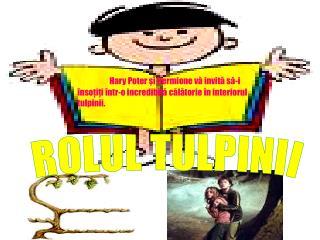 ROLUL TULPINII