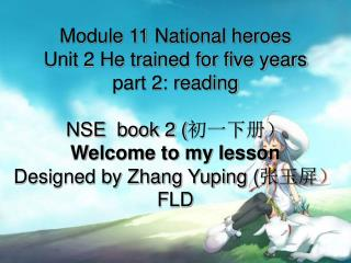 Module 11 National heroes Unit 2 He trained for five years part 2: reading NSE  book 2 ( 初一下册)