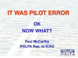 IT WAS PILOT ERROR