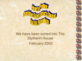 We have been sorted into The Slytherin House  February 2002