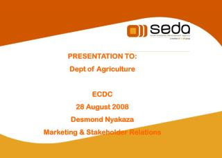 PRESENTATION TO: Dept of Agriculture ECDC 28 August 2008 Desmond Nyakaza