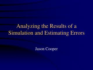 Analyzing the Results of a Simulation and Estimating Errors