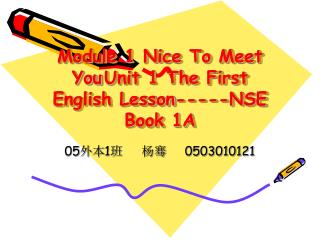 Module 1 Nice To Meet You	Unit 1 The First English Lesson-----NSE Book 1A