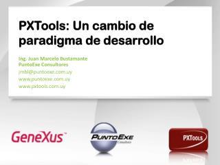 PXTools: Un cambio de paradigma  de desarrollo