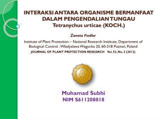 INTERAKSI ANTARA ORGANISME BERMANFAAT DALAM PENGENDALIAN  TUNGAU  Tetranychus urticae (KOCH.)