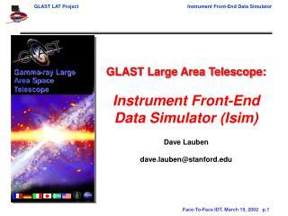GLAST Large Area Telescope: Instrument Front-End Data Simulator (Isim) Dave Lauben