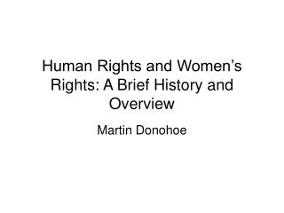 Human Rights and Women s Rights: A Brief History and Overview