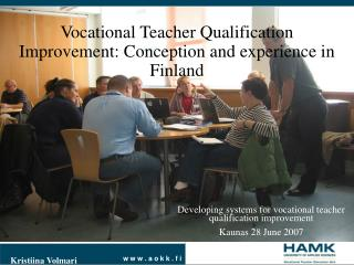 Developing systems for vocational teacher qualification improvement Kaunas 28 June 2007