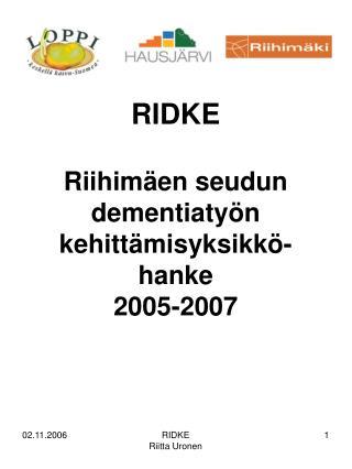 RIDKE  Riihimäen seudun dementiatyön kehittämisyksikkö- hanke 2005-2007