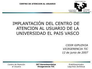 IMPLANTACIÓN DEL CENTRO DE ATENCION AL USUARIO DE LA UNIVERSIDAD EL PAIS VASCO CIDIR GIPUZKOA