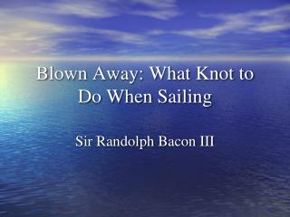 Blown Away: What Knot to Do When Sailing