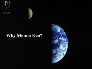Why Mauna Kea?