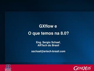 GXflow e  O que temos na 8.0?