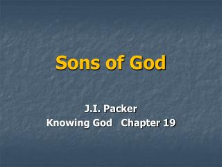 Sons of God J.I. Packer    Knowing God   Chapter 19
