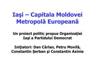 Iaşi – Capitala Moldovei Metropolă Europeană