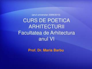 CURS DE POETICA ARHITECTURII  Facultatea de Arhitectura anul VI