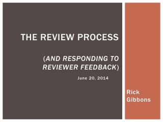 The review process  ( and responding to reviewer feedback )