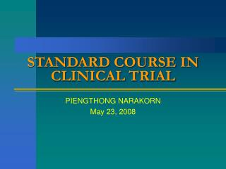 STANDARD COURSE IN CLINICAL TRIAL