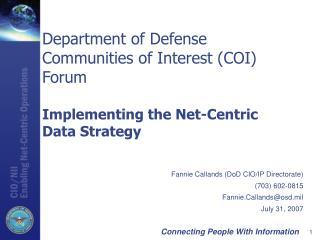 Fannie Callands (DoD CIO/IP Directorate) (703) 602-0815 Fannie.Callands@osd.mil July 31, 2007