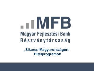 """""""Sikeres Magyarországért""""  Hitelprogramok"""