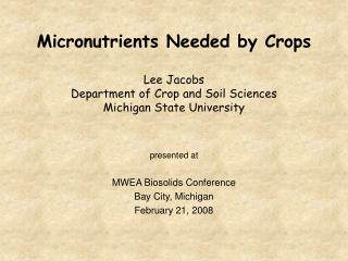 Micronutrients Needed by Crops   Lee Jacobs Department of Crop and Soil Sciences Michigan State University