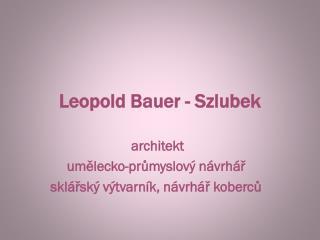 Leopold Bauer -  Szlubek