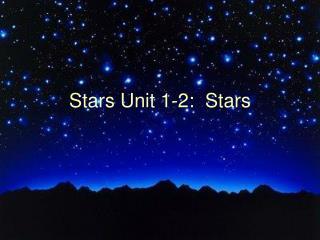 Stars Unit 1-2:  Stars