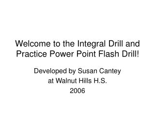 Welcome to the Integral Drill and Practice Power Point Flash Drill