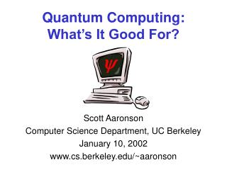 Quantum Computing: What s It Good For