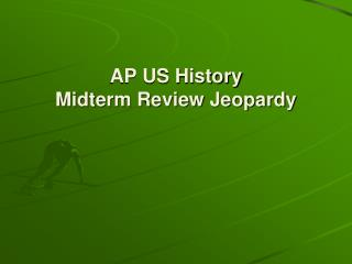AP US History Midterm Review Jeopardy
