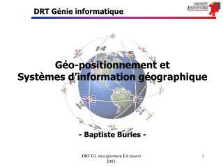 Géo-positionnement et  Systèmes d'information géographique - Baptiste Burles -